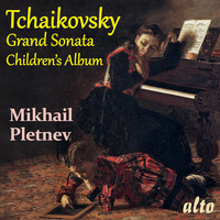 Mikhail Pletnev - TCHAIKOVSKY: Grand Sonata in G major and Children's Album