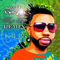 Matt U Johnson - My Life (Remix) [feat. NA]