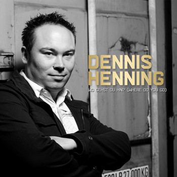 Dennis Henning - Wo gehst Du hin (Where do you go)