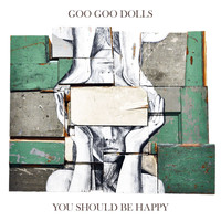 The Goo Goo Dolls - You Should Be Happy