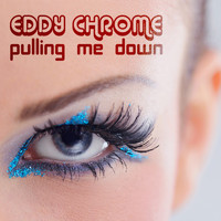 Eddy Chrome - Pulling Me Down