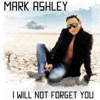 Mark Ashley - I Will Not Forget You