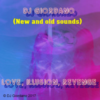 DJ Giordano - Love, Illusion, Revenge (New and Old Sounds)