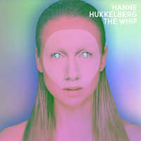 Hanne Hukkelberg - The Whip