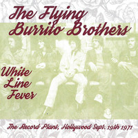 The Flying Burrito Brothers - White Line Fever: The Record Plant, Hollywood, Sept. 19th 1971