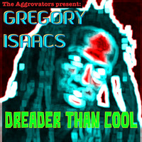 Gregory Isaacs - Dreader Than Cool