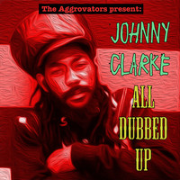 Johnny Clarke - All Dubbed Up