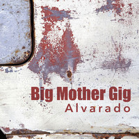 Big Mother Gig - Alvarado