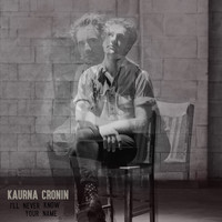 Kaurna Cronin - I'll Never Know Your Name
