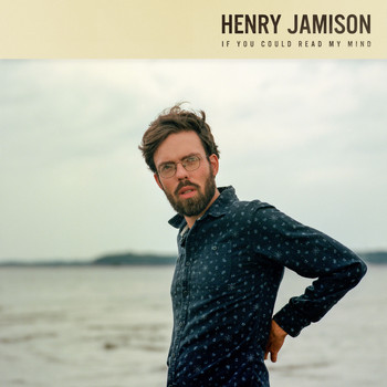 Henry Jamison - If You Could Read My Mind