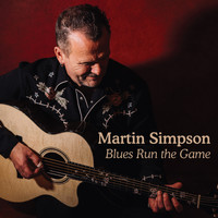 Martin Simpson - Blues Run the Game