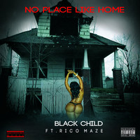 Black Child - No Place Like Home (feat. Ricco Maze) (Explicit)
