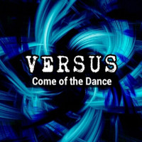 Versus - Come of the Dance