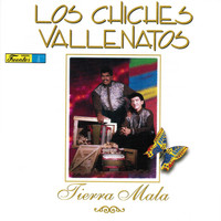 Los Chiches Vallenatos - Tierra Mala