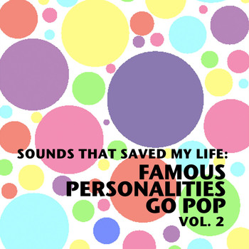 Various Artists - Sounds That Saved My Life: Famous Personalities Go Pop, Vol. 2