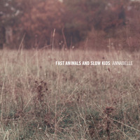 Fast Animals and Slow Kids - Annabelle