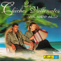 Los Chiches Vallenatos - Volando Alto