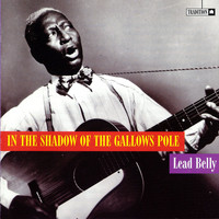 Lead Belly - In the Shadow of the Gallows Pole