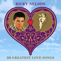 Ricky Nelson - 30 Greatest Love Songs