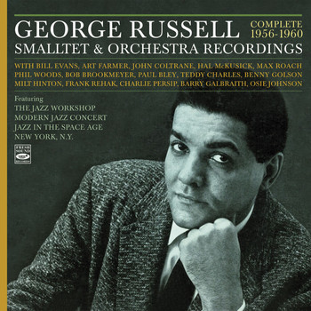 George Russell - George Russell. Complete 1956-1960 Smalltet & Orchestra Recordings. Featuring the Jazz Workshop / Modern Jazz Concert / Jazz in the Space Age / New York, N.Y.