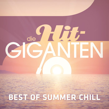 Various Artists - Die Hit Giganten Best of Summer Chill