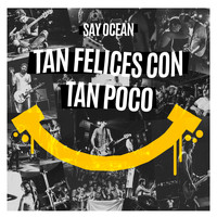 Say Ocean - Tan Felices Con Tan Poco - Single