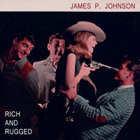 James P. Johnson - Rich And Rugged