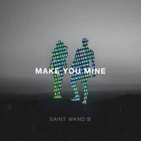 SAINT WKND feat. Boy Matthews - Make You Mine (Remix) - EP
