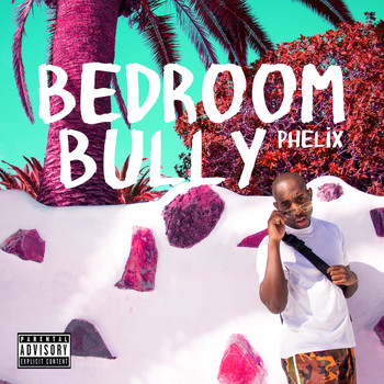 Bedroom Bully Explicit 2017 Phelix Mp3 Downloads 7digital