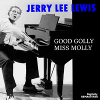 Jerry Lee Lewis - Good Golly Miss Molly (Remastered)