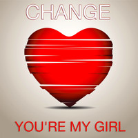 Change - Yoùre My Girl