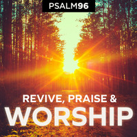 Psalm 96 - Revive, Praise and Worship