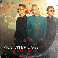 Kids on Bridges - Just Because You Can