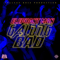 Elephant Man - Galong Bad
