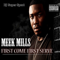 Meek Mill - First Come First Serve