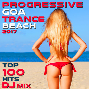 Goa Doc - Progressive Goa Trance Beach 2017 Top 100 Hits DJ Mix