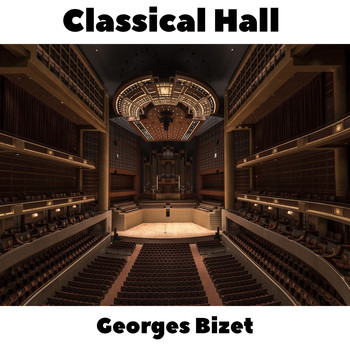 Georges Bizet - Classical Hall: Georges Bizet