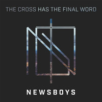 Newsboys - The Cross Has the Final Word