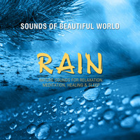 Sounds of Beautiful World - Rain (Nature Sounds for Relaxation, Meditation, Healing & Sleep)