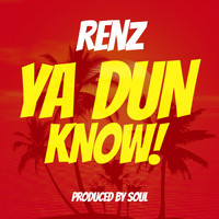 Renz - Ya Dun Know (Explicit)