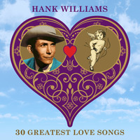 Hank Williams - 30 Greatest Love Songs