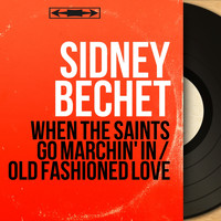 Sidney Bechet - When the Saints Go Marchin' In / Old Fashioned Love (Mono Version)
