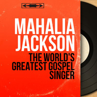 Mahalia Jackson - The World's Greatest Gospel Singer (Mono Version)
