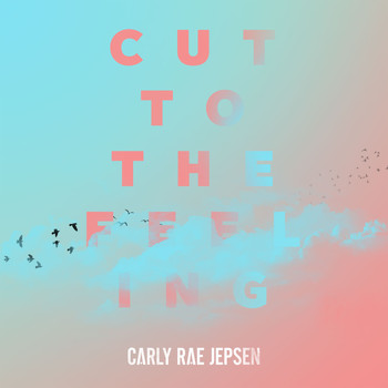 Carly Rae Jepsen - Cut To The Feeling