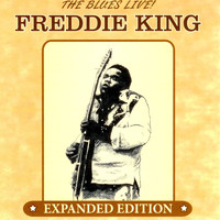 Freddie King - The Blues Live! (Expanded Edition)