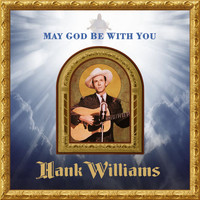 Hank Williams - May God Be With You