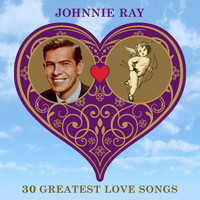 Johnnie Ray - 30 Greatest Love Songs