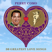 Perry Como - 30 Greatest Love Songs