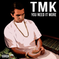 TMK - You Need It More