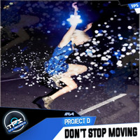 Project D - Dont Stop Moving